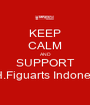 KEEP CALM AND SUPPORT S.H.Figuarts Indonesia - Personalised Poster A1 size