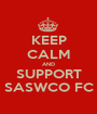 KEEP CALM AND SUPPORT SASWCO FC - Personalised Poster A1 size