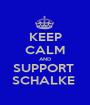 KEEP CALM AND SUPPORT  SCHALKE  - Personalised Poster A1 size