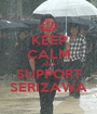 KEEP CALM AND SUPPORT SERIZAWA - Personalised Poster A1 size