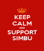 KEEP CALM AND SUPPORT SIMBU - Personalised Poster A1 size