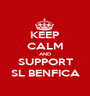 KEEP CALM AND SUPPORT SL BENFICA - Personalised Poster A1 size