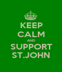 KEEP CALM AND SUPPORT ST.JOHN - Personalised Poster A1 size