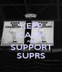 KEEP CALM AND SUPPORT SUPRS - Personalised Poster A1 size