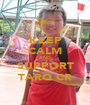 KEEP CALM AND SUPPORT TARQ CR - Personalised Poster A1 size