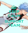 KEEP CALM AND SUPPORT TEAM - Personalised Poster A1 size