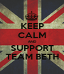 KEEP CALM AND SUPPORT TEAM BETH - Personalised Poster A1 size