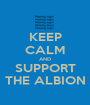 KEEP CALM AND SUPPORT THE ALBION - Personalised Poster A1 size