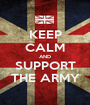 KEEP CALM AND SUPPORT THE ARMY - Personalised Poster A1 size