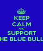 KEEP CALM AND SUPPORT THE BLUE BULLS - Personalised Poster A1 size