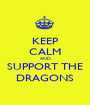 KEEP CALM AND SUPPORT THE DRAGONS - Personalised Poster A1 size
