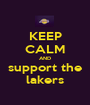 KEEP CALM AND support the lakers - Personalised Poster A1 size