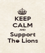 KEEP CALM AND Support The Lions - Personalised Poster A1 size