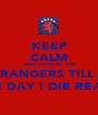 KEEP CALM AND SUPPORT THE RANGERS TILL  THE DAY I DIE READY - Personalised Poster A1 size