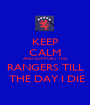 KEEP CALM AND SUPPORT THE RANGERS TILL  THE DAY I DIE - Personalised Poster A1 size