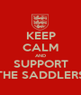 KEEP CALM AND SUPPORT THE SADDLERS - Personalised Poster A1 size