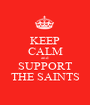KEEP CALM and SUPPORT THE SAINTS - Personalised Poster A1 size