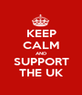 KEEP CALM AND SUPPORT THE UK - Personalised Poster A1 size