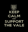 KEEP CALM AND SUPPORT THE VALE - Personalised Poster A1 size