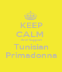 KEEP CALM  And Support Tunisian Primadonna - Personalised Poster A1 size
