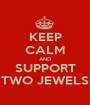 KEEP CALM AND SUPPORT TWO JEWELS - Personalised Poster A1 size