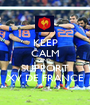 KEEP CALM AND SUPPORT XV DE FRANCE - Personalised Poster A1 size