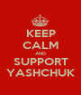 KEEP CALM AND SUPPORT YASHCHUK - Personalised Poster A1 size
