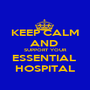 KEEP CALM AND  SUPPORT YOUR ESSENTIAL  HOSPITAL - Personalised Poster A1 size