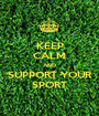 KEEP CALM AND SUPPORT YOUR SPORT - Personalised Poster A1 size