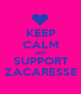 KEEP CALM AND SUPPORT ZACARESSE - Personalised Poster A1 size
