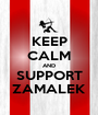 KEEP CALM AND SUPPORT ZAMALEK - Personalised Poster A1 size