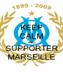 KEEP CALM AND SUPPORTER MARSEILLE - Personalised Poster A1 size