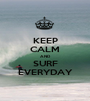 KEEP CALM AND SURF EVERYDAY - Personalised Poster A1 size