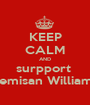 KEEP CALM AND surpport  Temisan Williams - Personalised Poster A1 size