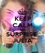 KEEP CALM AND SURPRISE  JULIA - Personalised Poster A1 size
