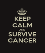 KEEP CALM AND SURVIVE CANCER - Personalised Poster A1 size
