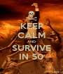 KEEP CALM AND SURVIVE IN 50 - Personalised Poster A1 size