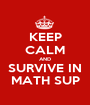 KEEP CALM AND SURVIVE IN MATH SUP - Personalised Poster A1 size