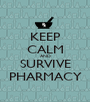 KEEP CALM AND SURVIVE PHARMACY - Personalised Poster A1 size