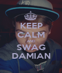 KEEP CALM AND SWAG DAMIAN - Personalised Poster A1 size