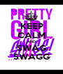 KEEP CALM AND SWAG SWAGG - Personalised Poster A1 size