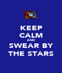 KEEP CALM AND SWEAR BY THE STARS - Personalised Poster A1 size