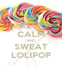 KEEP CALM AND SWEAT LOLIPOP - Personalised Poster A1 size