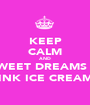 KEEP CALM AND SWEET DREAMS & PINK ICE CREAMS - Personalised Poster A1 size