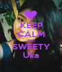 KEEP CALM AND SWEETY Uka - Personalised Poster A1 size