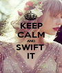 KEEP CALM AND SWIFT  IT - Personalised Poster A1 size