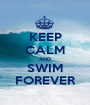 KEEP CALM AND SWIM FOREVER - Personalised Poster A1 size