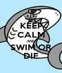 KEEP CALM AND SWIM OR DIE - Personalised Poster A1 size