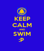 KEEP CALM AND SWIM :P  - Personalised Poster A1 size