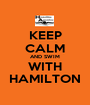 KEEP CALM AND SWIM WITH HAMILTON - Personalised Poster A1 size